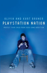 Playstation Nation: Protect Your Child from Video Game Addiction - eBook  -     By: Olivia Bruner, Kurt Bruner