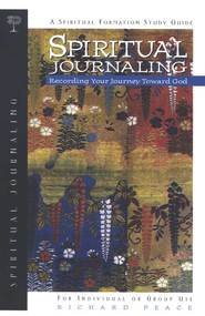 Spiritual Journaling: Recording Your Journey Toward God, Spiritual Formation Series  -     By: Richard Peace