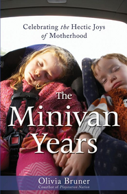 The Minivan Years: Celebrating the Hectic Joys of Motherhood - eBook  -     By: Olivia Bruner