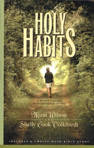 Holy Habits: A Woman's Guide to Intentional Living   -              By: Mimi Wilson, Shelly Cook Volkhardt