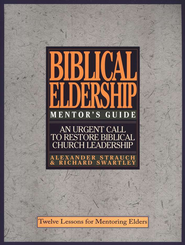 The Mentor's Guide to Biblical Eldership   -     By: Alexander Strauch, Richard Swartley