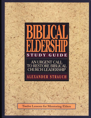 Study Guide to Biblical Eldership  -     By: Alexander Strauch