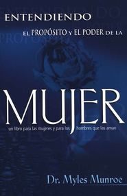 Entendiendo el Prop&#243sito y el Poder de la Mujer  (Understanding the Purpose and Power of Woman)  -              By: Myles Munroe
