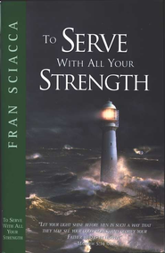 To Serve With All Your Strength  -     By: Fran Sciacca
