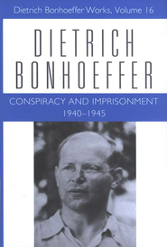 Conspiracy and Imprisonment, 1940-1945: Dietrich Bonhoeffer Works [DBW], Volume 16  -     Edited By: Lisa E. Dahill     By: Dietrich Bonhoeffer