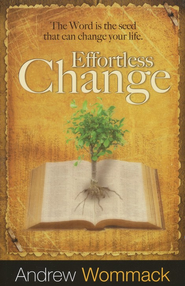 Effortless Change: The Word is the Seed That Can Change Your Life  -     By: Andrew Wommack