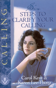 Six Steps to Clarify Your Calling  -     By: Carol Kent, Karen Lee-Thorp