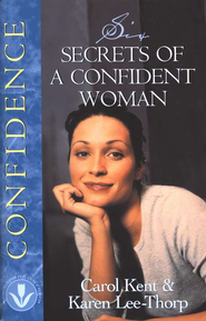 Six Secrets of a Confident Woman  -     By: Carol Kent, Karen Lee-Thorp