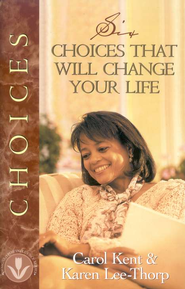 Six Choices That will Change Your Life  -     By: Carol Kent, Karen Lee-Thorp