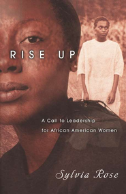 Rise Up: A Call to Leadership for African American Women  -     By: Sylvia Rose