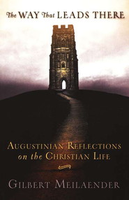 The Way That Leads There: Augustinian Reflections on the Christian Life  -     By: Gilbert Meilaender