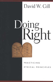 Doing Right: Practicing Ethical Principles  -     By: David W. Gill