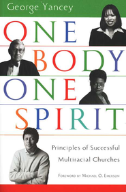 One Body, One Spirit: Principles of Successful Multiracial Churches  -     By: George Yancey