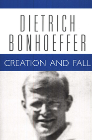 Creation and Fall: Dietrich Bonhoeffer Works [DBW], Volume 3   -     By: Dietrich Bonhoeffer