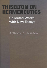 Thiselton on Hermeneutics: Collected Works with New Essays  -     By: Anthony C. Thiselton
