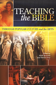 Teaching the Bible Through Popular Culture and the Arts  -              Edited By: Mark Roncace, Patrick Gray                   By: Mark Roncace & Patrick Gray, eds.