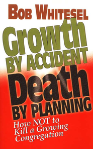 Growth by Accident, Death by Planning: How Not to Kill a Growing Congregation  -     By: Bob Whitesel