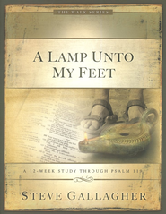 A Lamp Unto My Feet, A 12 Week Study Through Psalm 119    -     By: Steve Gallagher