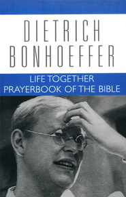 Life Together and Prayerbook of the Bible: Dietrich Bonhoeffer Works [DBW], Volume 5  -     Edited By: Geffrey B. Kelly, Daniel W. Bloesch     By: Dietrich Bonhoeffer