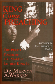 King Came Preaching: The Pulpit Power of Dr. Martin Luther King Jr.  -     By: Mervyn Warren