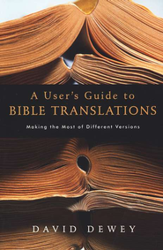 A User's Guide to Bible Translations: Making the Most of Different Versions  -     By: David Dewey