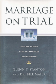 Marriage on Trial: The Case Against Same-Sex Marriage  and Parenting  -     By: Glenn T. Stanton, Dr. Bill Maier