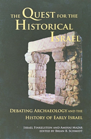 The Quest for the Historical Israel: Debating Archaeology and the History of Early Israel  -     Edited By: Brian B. Schmidt     By: Israel Finkelstein, Amihai Mazar