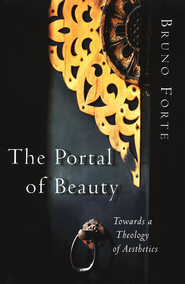 The Portal of Beauty: Towards a Theology of Aesthetics     -     By: Bruno Forte