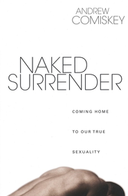 Naked Surrender: Coming Home to Our True Sexuality  -     By: Andrew Comiskey