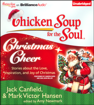 Chicken Soup for the Soul: Christmas Cheer: 101 Stories about the Love, Inspiration, and Joy of Christmas - Unabridged Audiobook on CD  -              By: Jack Canfield, Mark Victor Hansen, Amy Newark