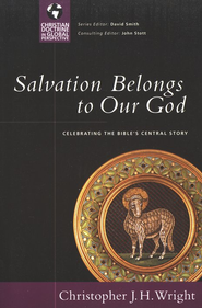 Salvation Belongs to Our God: Celebrating the Bible's Central Story  -     By: Christopher J.H. Wright