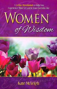 Women Of Wisdom: A 31 Day Devotional to Help You Experience More of God in Your Everyday Life  -     By: Kate McVeigh