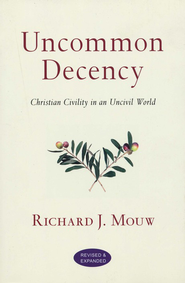 Uncommon Decency: Christian Civility in an Uncivil World, Revised and Expanded  -     By: Richard J. Mouw