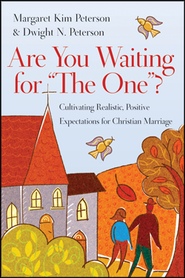 Are You Waiting for the One? Cultivating Realistic, Positive Expectations for Christian Marriage  -     By: Margaret Kim Peterson, Dwight Peterson