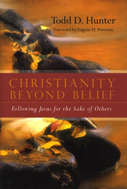 Christianity Beyond Belief: Following Jesus for the Sake of Others  -     By: Todd D. Hunter, Eugene H. Peterson