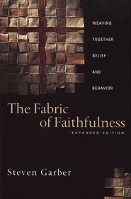 The Fabric of Faithfulness: Weaving Together Belief and Behavior- Expanded Edition  -     By: Steven Garber