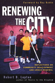 Renewing the City: Reflections on Community Development and Urban Renewal  -     By: Robert D. Lupton, Ray Bakke