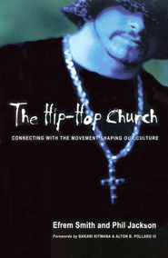 The Hip-Hop Church: Connecting with the Movement Shaping Our Culture  -     By: Efrem Smith, Phil Jackson