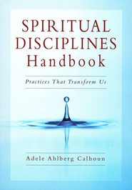 Spiritual Disciplines Handbook: Practices That Transform Us - PDF Download  [Download] -     By: Adele Ahlberg Calhoun