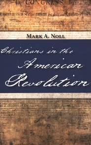 Christians in the American Revolution  -     By: Mark A. Noll