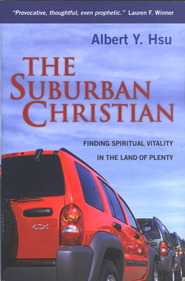 The Suburban Christian: Finding Spiritual Vitality in the Land of Plenty  -     By: Albert Y. Hsu