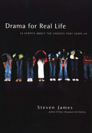 Drama for Real Life: 16 Scripts About the Choices That Shape Us  -     By: Steven James