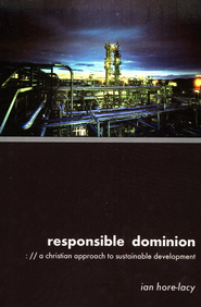 Responsible Dominion: A Christian Approach to Sustainable Development  -              By: Ian Hore-Lacy