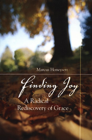 Finding Joy: A Radical Rediscovery of Grace   -     By: Markus Honeysett