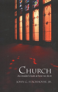 Church: An Insider's Look at How we Do It   -     By: John G. Stackhouse Jr.