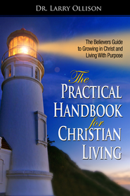 The Practical Handbook for Christian Living:   Believers Guide to Growing in Christ and Living With  -     By: Dr. Larry Ollison