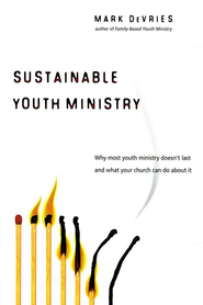 Sustainable Youth Ministry: Why Most Youth Ministry Doesn't Last and What Your Church Can Do About It  -     By: Mark DeVries