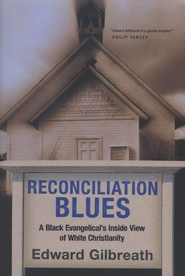 Reconciliation Blues: A Black Evangelical's Inside View of White Christianity  -     By: Edward Gilbreath