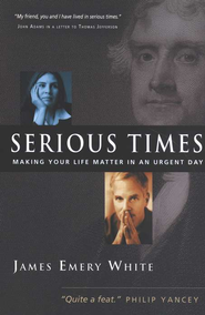 Serious Times: Making Your Life Matter in an Urgent Day  -     By: James Emery White