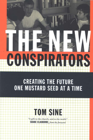 The New Conspirators: Creating the Future One Mustard Seed at a Time  -     By: Tom Sine, Shane Claiborne